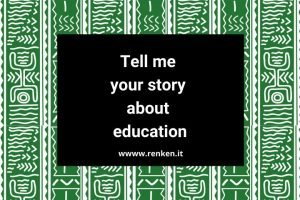 Tell me your story about education